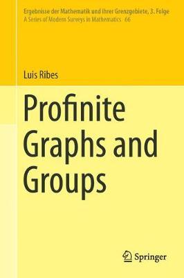 Profinite Graphs and Groups - Ergebnisse der Mathematik und ihrer Grenzgebiete. 3. Folge / A Series of Modern Surveys in Mathematics 66 (Hardback)