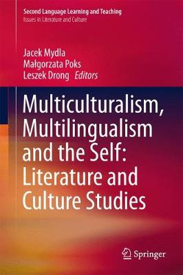 Multiculturalism, Multilingualism and the Self: Literature and Culture Studies - Second Language Learning and Teaching (Hardback)