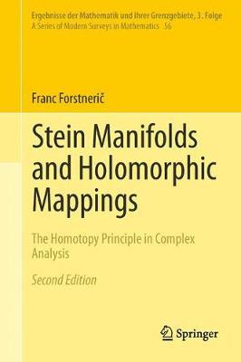 Stein Manifolds and Holomorphic Mappings: The Homotopy Principle in Complex Analysis - Ergebnisse der Mathematik und ihrer Grenzgebiete. 3. Folge / A Series of Modern Surveys in Mathematics 56 (Hardback)