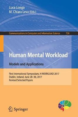 Human Mental Workload: Models and Applications: First International Symposium, H-WORKLOAD 2017, Dublin, Ireland, June 28-30, 2017, Revised Selected Papers - Communications in Computer and Information Science 726 (Paperback)