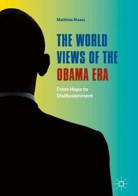 The World Views of the Obama Era: From Hope to Disillusionment (Hardback)