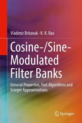 Cosine-/Sine-Modulated Filter Banks: General Properties, Fast Algorithms and Integer Approximations (Hardback)