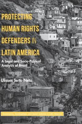 Protecting Human Rights Defenders in Latin America: A Legal and Socio-Political Analysis of Brazil - Governance, Development, and Social Inclusion in Latin America (Hardback)