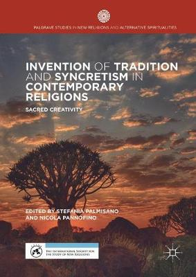 Invention of Tradition and Syncretism in Contemporary Religions: Sacred Creativity - Palgrave Studies in New Religions and Alternative Spiritualities (Hardback)
