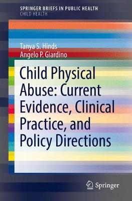 Child Physical Abuse: Current Evidence, Clinical Practice, and Policy Directions - SpringerBriefs in Public Health (Paperback)
