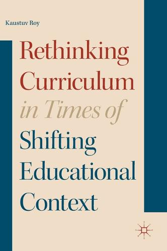 Rethinking Curriculum in Times of Shifting Educational Context (Hardback)