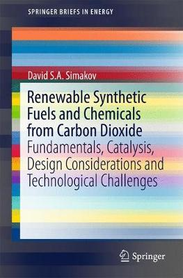 Renewable Synthetic Fuels and Chemicals from Carbon Dioxide: Fundamentals, Catalysis, Design Considerations and Technological Challenges - SpringerBriefs in Energy (Paperback)