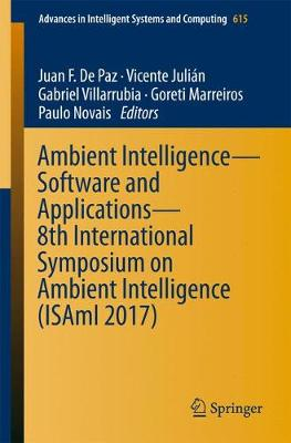 Ambient Intelligence- Software and Applications - 8th International Symposium on Ambient Intelligence (ISAmI 2017) - Advances in Intelligent Systems and Computing 615 (Paperback)