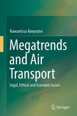 Megatrends and Air Transport: Legal, Ethical and Economic Issues (Hardback)