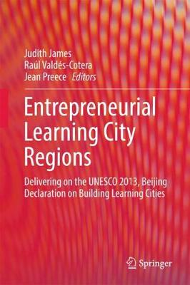Entrepreneurial Learning City Regions: Delivering on the UNESCO 2013, Beijing Declaration on Building Learning Cities (Hardback)