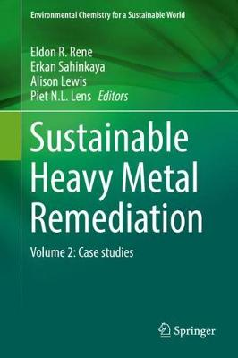 Sustainable Heavy Metal Remediation: Volume 2: Case studies - Environmental Chemistry for a Sustainable World 9 (Hardback)