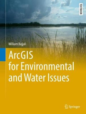 ArcGIS for Environmental and Water Issues - Springer Textbooks in Earth Sciences, Geography and Environment (Hardback)