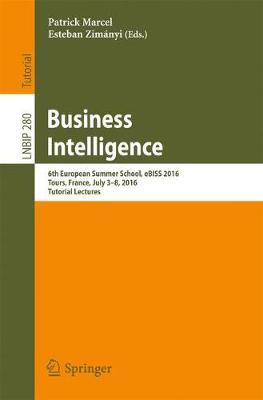 Business Intelligence: 6th European Summer School, eBISS 2016, Tours, France, July 3-8, 2016, Tutorial Lectures - Lecture Notes in Business Information Processing 280 (Paperback)