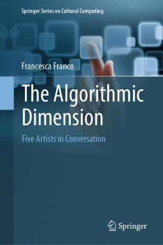 The Algorithmic Dimension: FIve Artists in Conversation - Springer Series on Cultural Computing (Hardback)