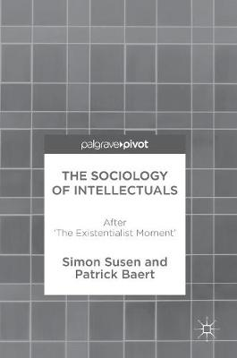 The Sociology of Intellectuals: After 'The Existentialist Moment' (Hardback)