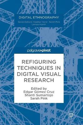 Refiguring Techniques in Digital Visual Research - Digital Ethnography (Hardback)