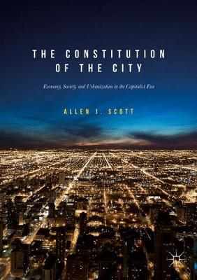 The Constitution of the City: Economy, Society, and Urbanization in the Capitalist Era (Paperback)