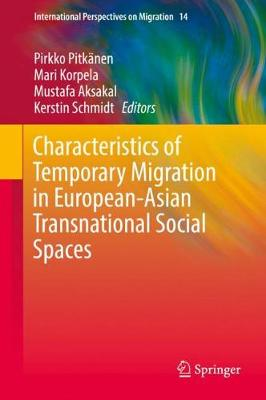 Characteristics of Temporary Migration in European-Asian Transnational Social Spaces - International Perspectives on Migration 14 (Hardback)