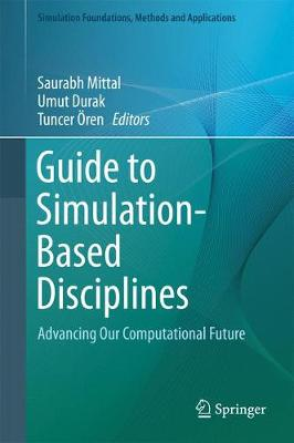 Guide to Simulation-Based Disciplines: Advancing Our Computational Future - Simulation Foundations, Methods and Applications (Hardback)