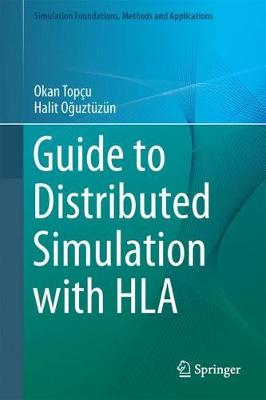 Guide to Distributed Simulation with HLA - Simulation Foundations, Methods and Applications (Hardback)