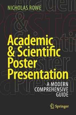 Academic & Scientific Poster Presentation: A Modern Comprehensive Guide (Paperback)