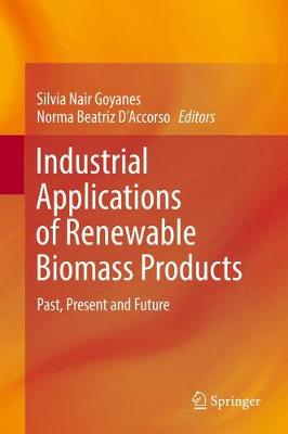 Industrial Applications of Renewable Biomass Products: Past, Present and Future (Hardback)