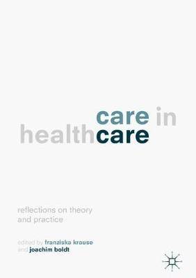 Care in Healthcare: Reflections on Theory and Practice (Hardback)