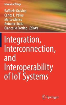 Integration, Interconnection, and Interoperability of IoT Systems - Internet of Things (Hardback)