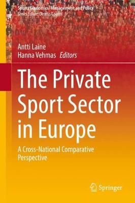 The Private Sport Sector in Europe: A Cross-National Comparative Perspective - Sports Economics, Management and Policy 14 (Hardback)