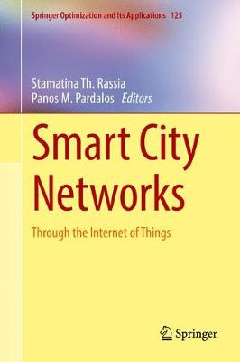 Smart City Networks: Through the Internet of Things - Springer Optimization and Its Applications 125 (Hardback)