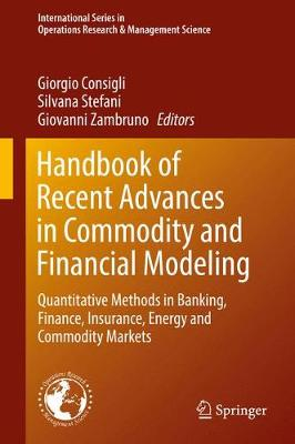 Handbook of Recent Advances in Commodity and Financial Modeling: Quantitative Methods in Banking, Finance, Insurance, Energy and Commodity Markets - International Series in Operations Research & Management Science 257 (Hardback)