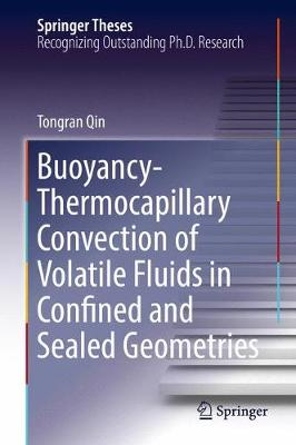 Buoyancy-Thermocapillary Convection of Volatile Fluids in Confined and Sealed Geometries - Springer Theses (Hardback)