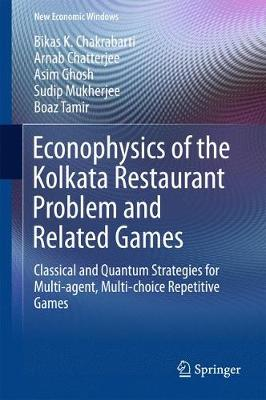 Econophysics of the Kolkata Restaurant Problem and Related Games: Classical and Quantum Strategies for Multi-agent, Multi-choice Repetitive Games - New Economic Windows (Hardback)