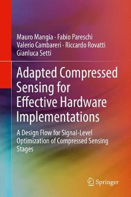Adapted Compressed Sensing for Effective Hardware Implementations: A Design Flow for Signal-Level Optimization of Compressed Sensing Stages (Hardback)