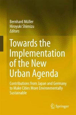 Towards the Implementation of the New Urban Agenda: Contributions from Japan and Germany to Make Cities More Environmentally Sustainable (Hardback)