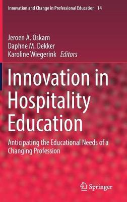 Innovation in Hospitality Education: Anticipating the Educational Needs of a Changing Profession - Innovation and Change in Professional Education 14 (Hardback)