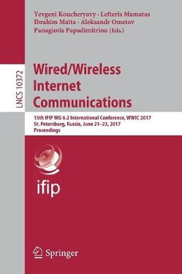 Wired/Wireless Internet Communications: 15th IFIP WG 6.2 International Conference, WWIC 2017, St. Petersburg, Russia, June 21-23, 2017, Proceedings - Computer Communication Networks and Telecommunications 10372 (Paperback)