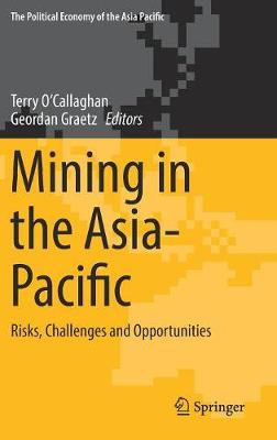 Mining in the Asia-Pacific: Risks, Challenges and Opportunities - The Political Economy of the Asia Pacific (Hardback)