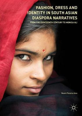 Fashion, Dress and Identity in South Asian Diaspora Narratives: From the Eighteenth Century to Monica Ali (Hardback)