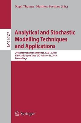 Analytical and Stochastic Modelling Techniques and Applications: 24th International Conference, ASMTA 2017, Newcastle-upon-Tyne, UK, July 10-11, 2017, Proceedings - Lecture Notes in Computer Science 10378 (Paperback)