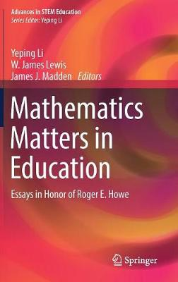 Mathematics Matters in Education: Essays in Honor of Roger E. Howe - Advances in STEM Education (Hardback)