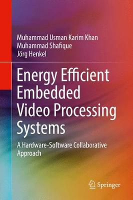Energy Efficient Embedded Video Processing Systems: A Hardware-Software Collaborative Approach (Hardback)