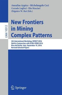 New Frontiers in Mining Complex Patterns: 5th International Workshop, NFMCP 2016, Held in Conjunction with ECML-PKDD 2016, Riva del Garda, Italy, September 19, 2016, Revised Selected Papers - Lecture Notes in Artificial Intelligence 10312 (Paperback)