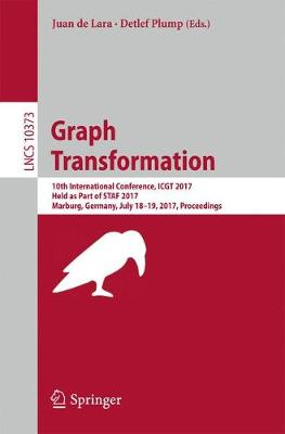 Graph Transformation: 10th International Conference, ICGT 2017, Held as Part of STAF 2017, Marburg, Germany, July 18-19, 2017, Proceedings - Lecture Notes in Computer Science 10373 (Paperback)