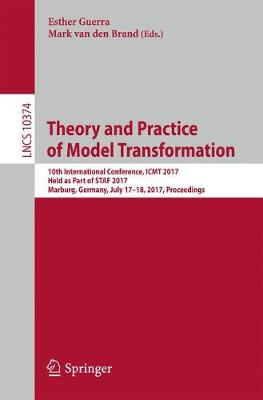 Theory and Practice of Model Transformation: 10th International Conference, ICMT 2017, Held as Part of STAF 2017, Marburg, Germany, July 17-18, 2017, Proceedings - Programming and Software Engineering 10374 (Paperback)