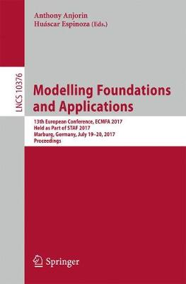 Modelling Foundations and Applications: 13th European Conference, ECMFA 2017, Held as Part of STAF 2017, Marburg, Germany, July 19-20, 2017, Proceedings - Lecture Notes in Computer Science 10376 (Paperback)