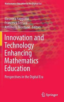 Innovation and Technology Enhancing Mathematics Education: Perspectives in the Digital Era - Mathematics Education in the Digital Era 9 (Hardback)