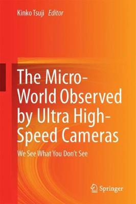 The Micro-World Observed by Ultra High-Speed Cameras: We See What You Don't See (Hardback)