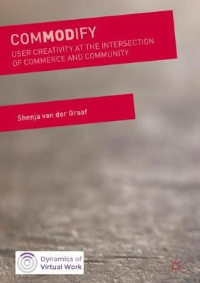 ComMODify: User Creativity at the Intersection of Commerce and Community - Dynamics of Virtual Work (Hardback)