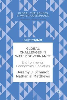 Global Challenges in Water Governance: Environments, Economies, Societies - Global Challenges in Water Governance (Hardback)